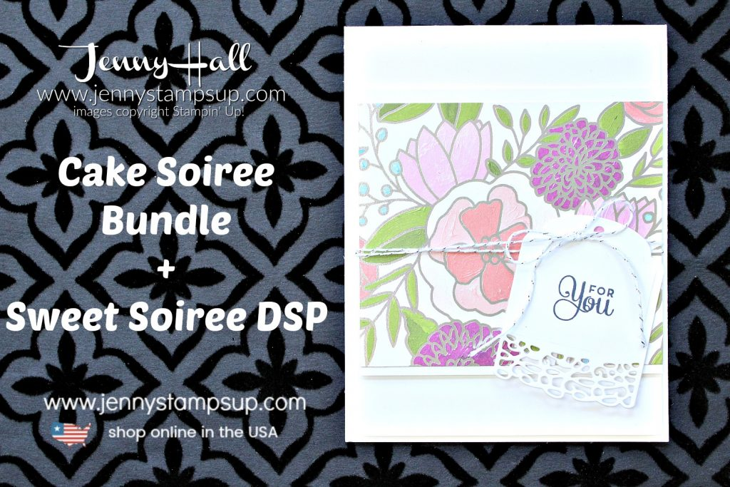 Cake Soiree Quick Card created by Jenny Hall at www.jennystampsup.com for #cardmaking #stamping #stampinup #jennyhall #jennyhalldesign #jennyhallstampinup #jennystampsup #cakesoiree #sweetsoiree #cascards #floral #crafts #paperembossing #lifestyle #diy